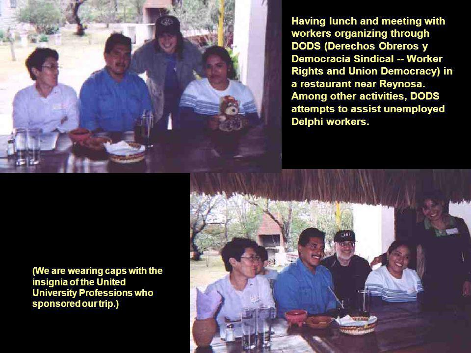 Having lunch and meeting with workers organizing through DODS (Derechos Obreros y Democracia Sindical -- Worker Rights and Union Democracy) in a restaurant near Reynosa.