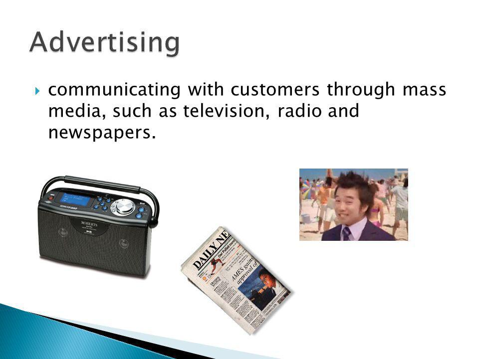 communicating with customers through mass media, such as television, radio and newspapers.