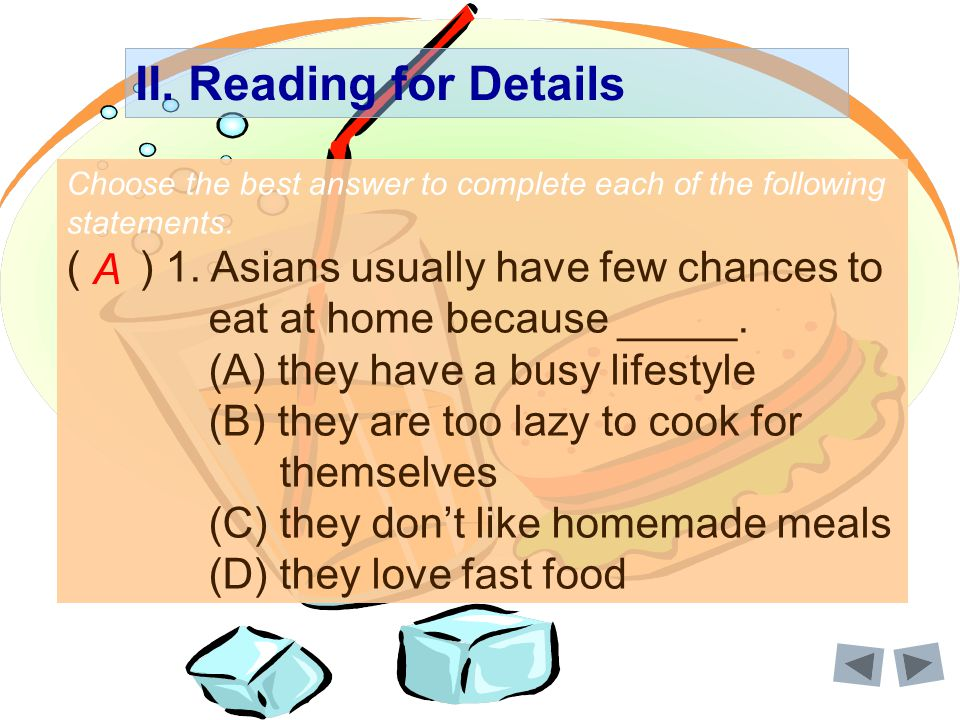 Choose the best answer to complete each of the following statements. ( ) 1. Asians usually have few chances to eat at home because _____. (A) they hav