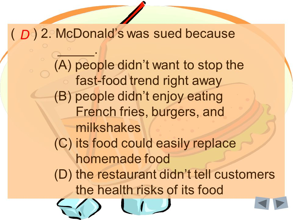 ( ) 2. McDonalds was sued because _____. (A) people didnt want to stop the fast-food trend right away (B) people didnt enjoy eating French fries, burg