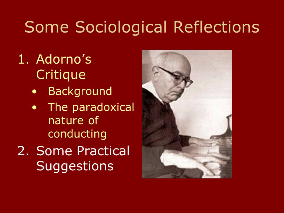 Some Sociological Reflections 1.Adornos Critique Background The paradoxical nature of conducting 2.Some Practical Suggestions
