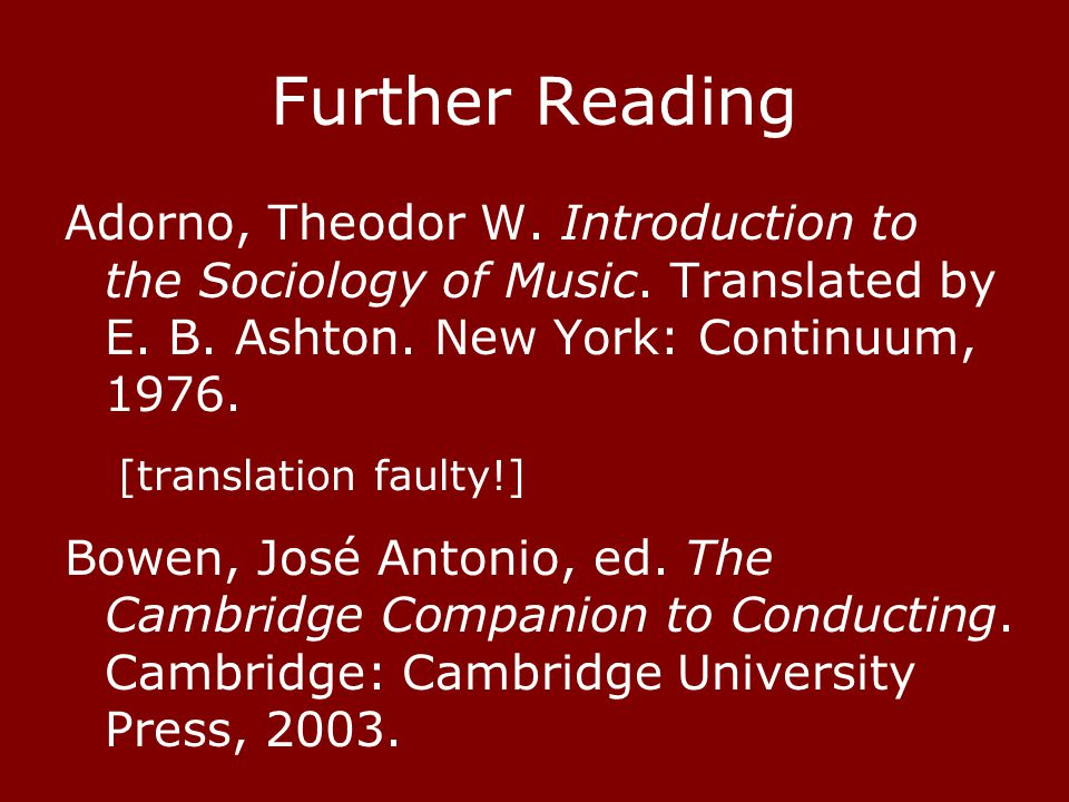 Further Reading Adorno, Theodor W. Introduction to the Sociology of Music.