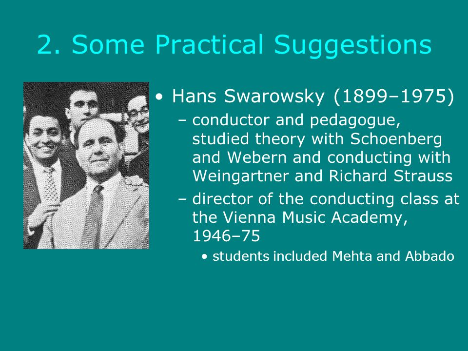 2. Some Practical Suggestions Hans Swarowsky (1899–1975) –conductor and pedagogue, studied theory with Schoenberg and Webern and conducting with Weing