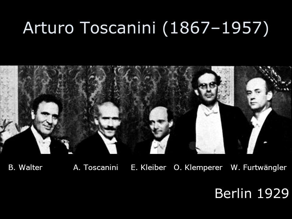Arturo Toscanini (1867–1957) B.Walter A. Toscanini E.