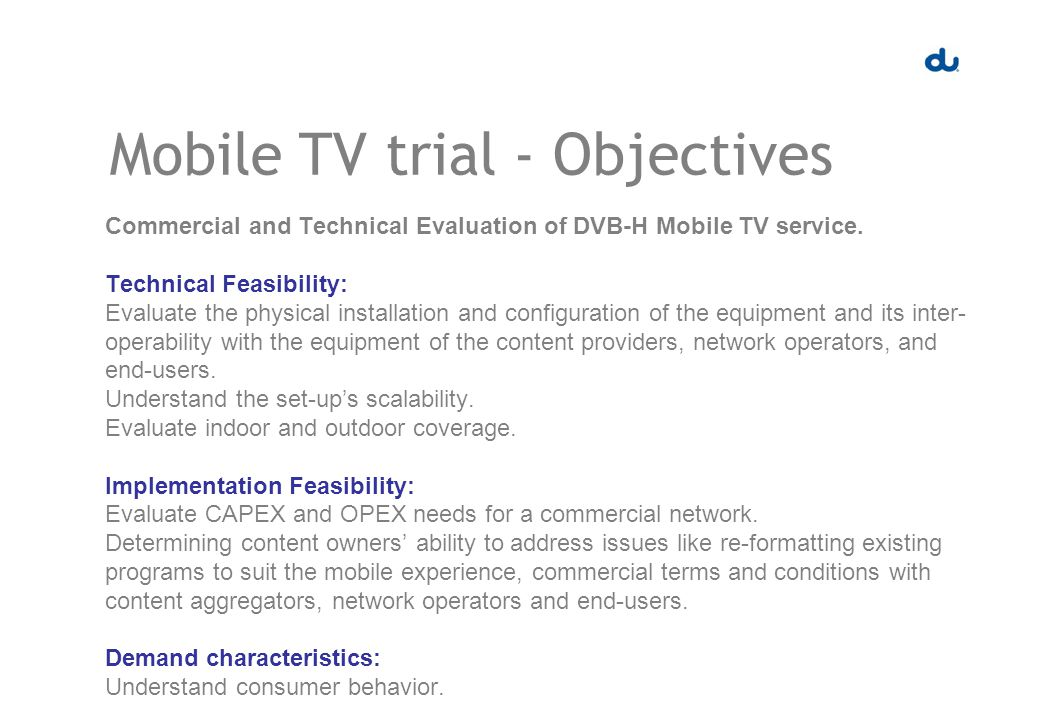 Mobile TV trial - Objectives Commercial and Technical Evaluation of DVB-H Mobile TV service.