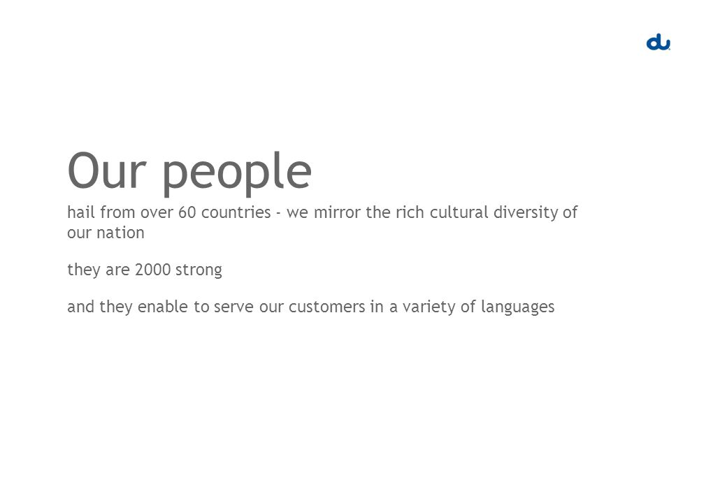 hail from over 60 countries - we mirror the rich cultural diversity of our nation they are 2000 strong and they enable to serve our customers in a variety of languages Our people