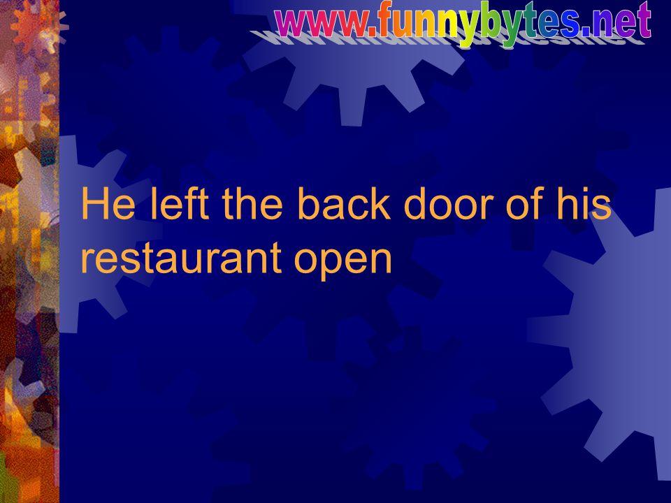 He left the back door of his restaurant open