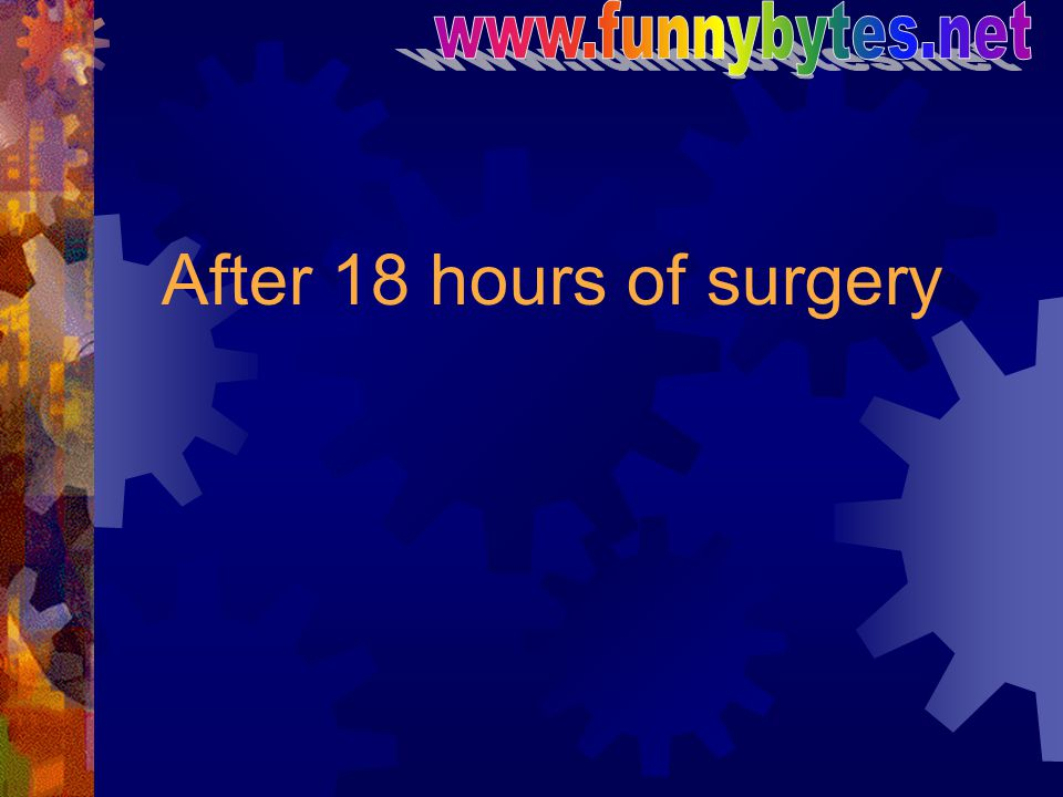 After 18 hours of surgery