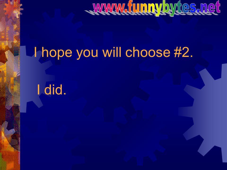 I hope you will choose #2. I did.