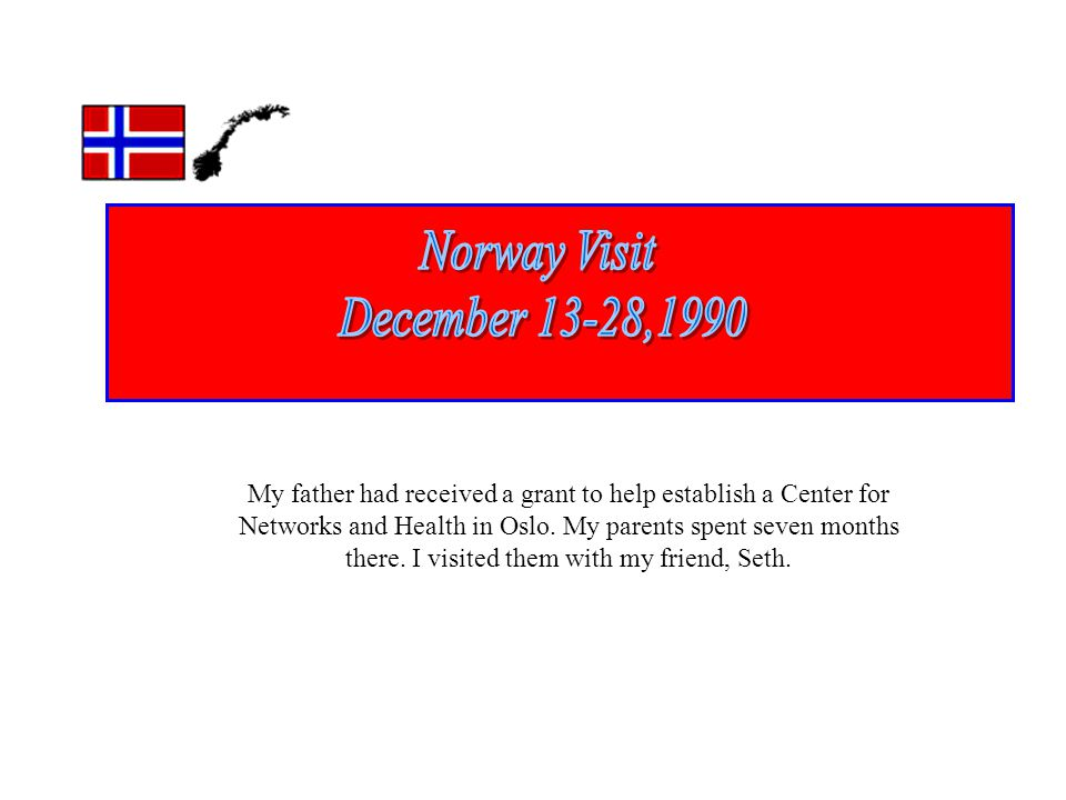 My father had received a grant to help establish a Center for Networks and Health in Oslo.