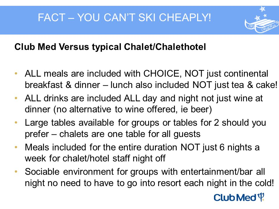Club Med Versus typical Chalet/Chalethotel ALL meals are included with CHOICE, NOT just continental breakfast & dinner – lunch also included NOT just tea & cake.