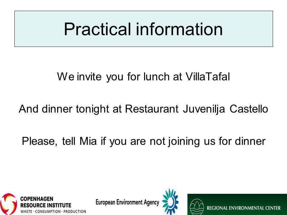 Practical information We invite you for lunch at VillaTafal And dinner tonight at Restaurant Juvenilja Castello Please, tell Mia if you are not joining us for dinner