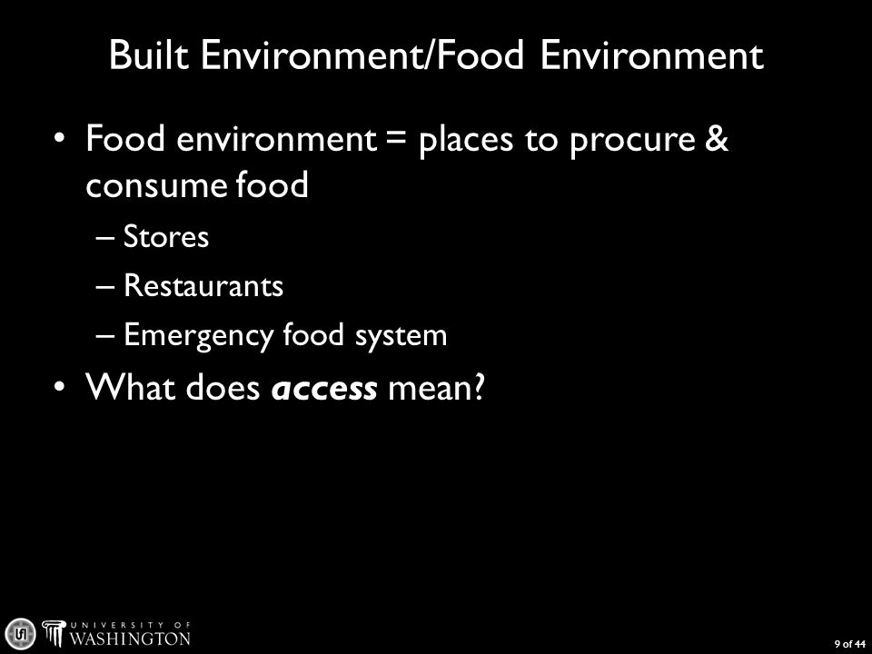 Built Environment/Food Environment Food environment = places to procure & consume food – Stores – Restaurants – Emergency food system What does access mean.