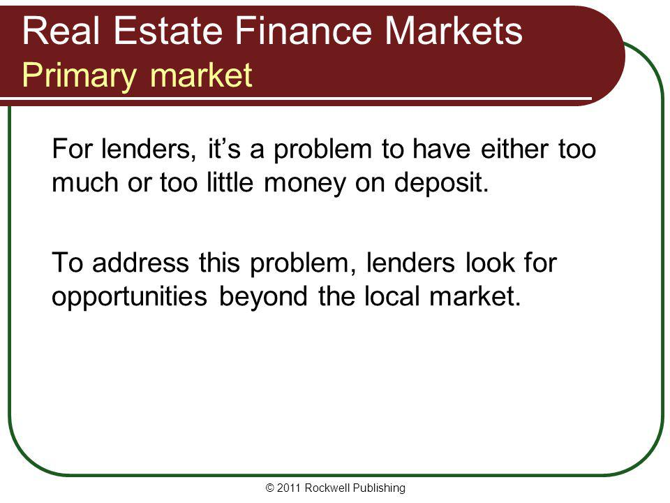 Real Estate Finance Markets Primary market For lenders, its a problem to have either too much or too little money on deposit. To address this problem,