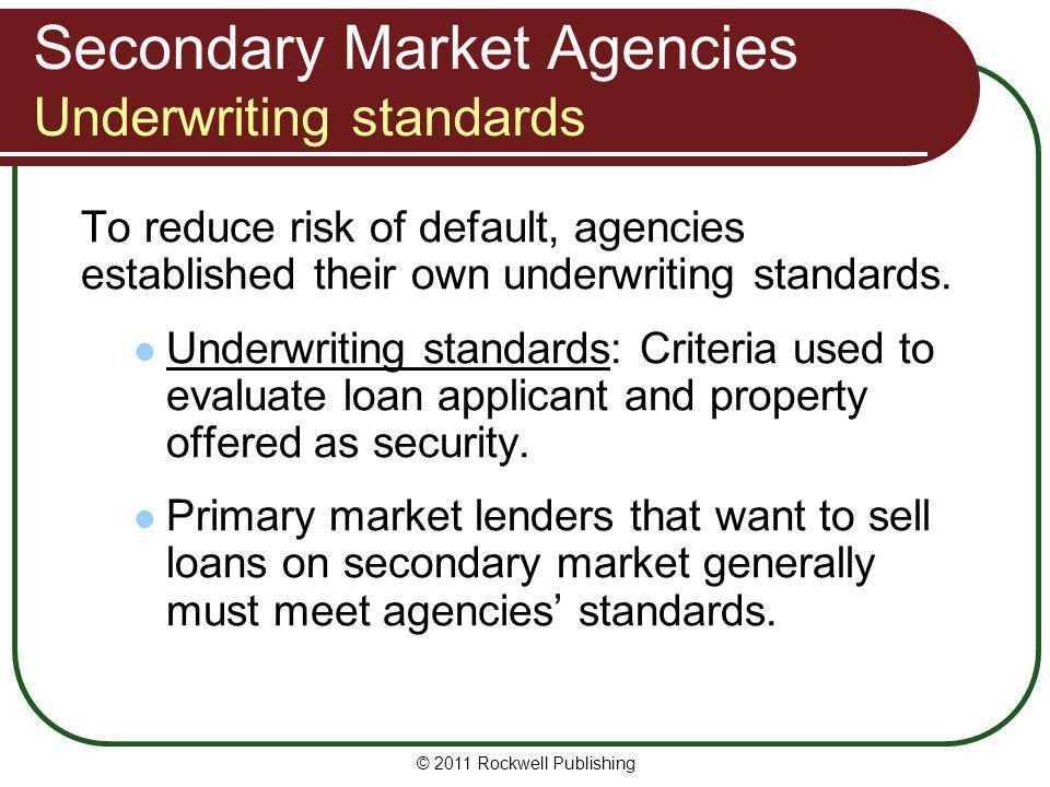 Secondary Market Agencies Underwriting standards To reduce risk of default, agencies established their own underwriting standards. Underwriting standa
