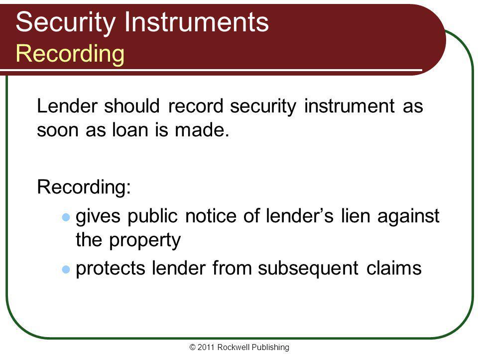 Security Instruments Recording Lender should record security instrument as soon as loan is made. Recording: gives public notice of lenders lien agains