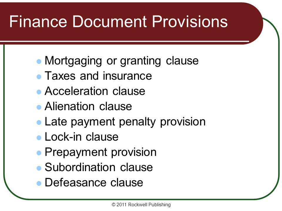 Finance Document Provisions Mortgaging or granting clause Taxes and insurance Acceleration clause Alienation clause Late payment penalty provision Loc