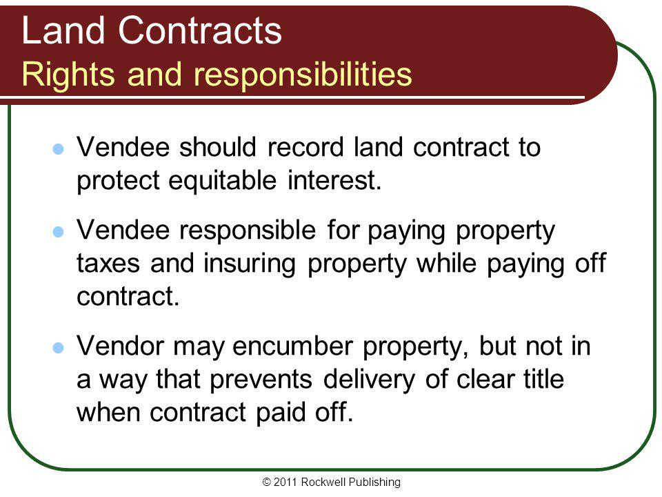 Land Contracts Rights and responsibilities Vendee should record land contract to protect equitable interest. Vendee responsible for paying property ta