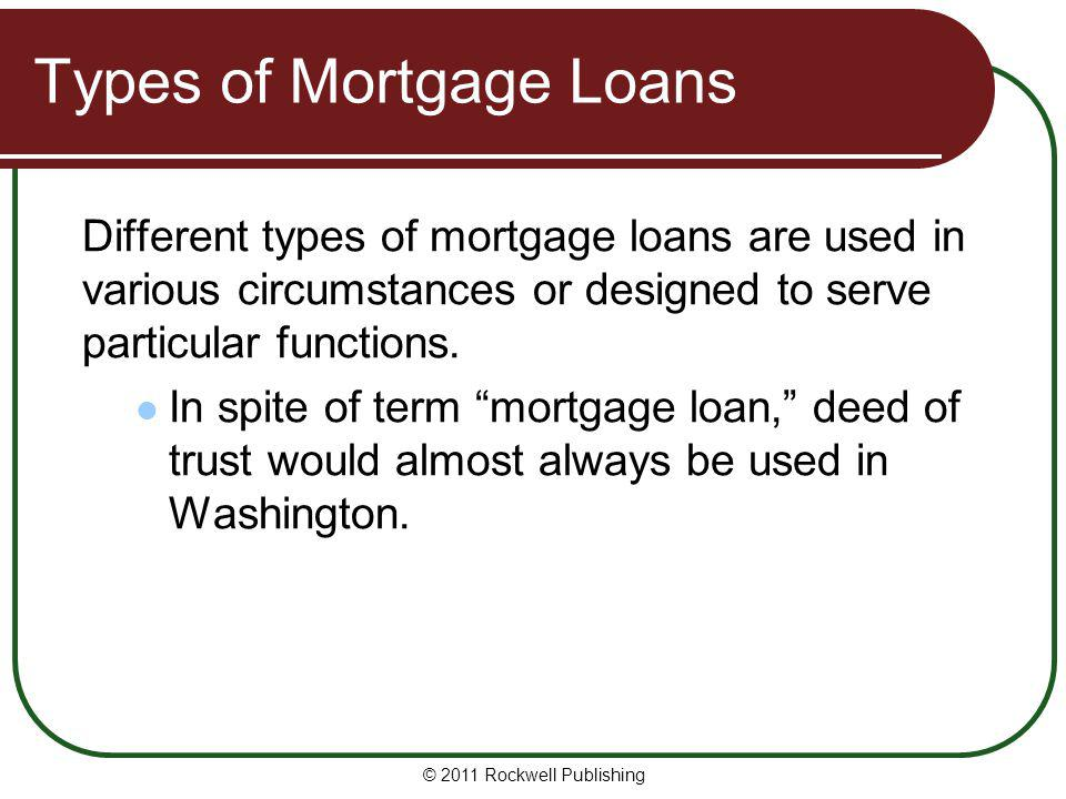Types of Mortgage Loans Different types of mortgage loans are used in various circumstances or designed to serve particular functions. In spite of ter