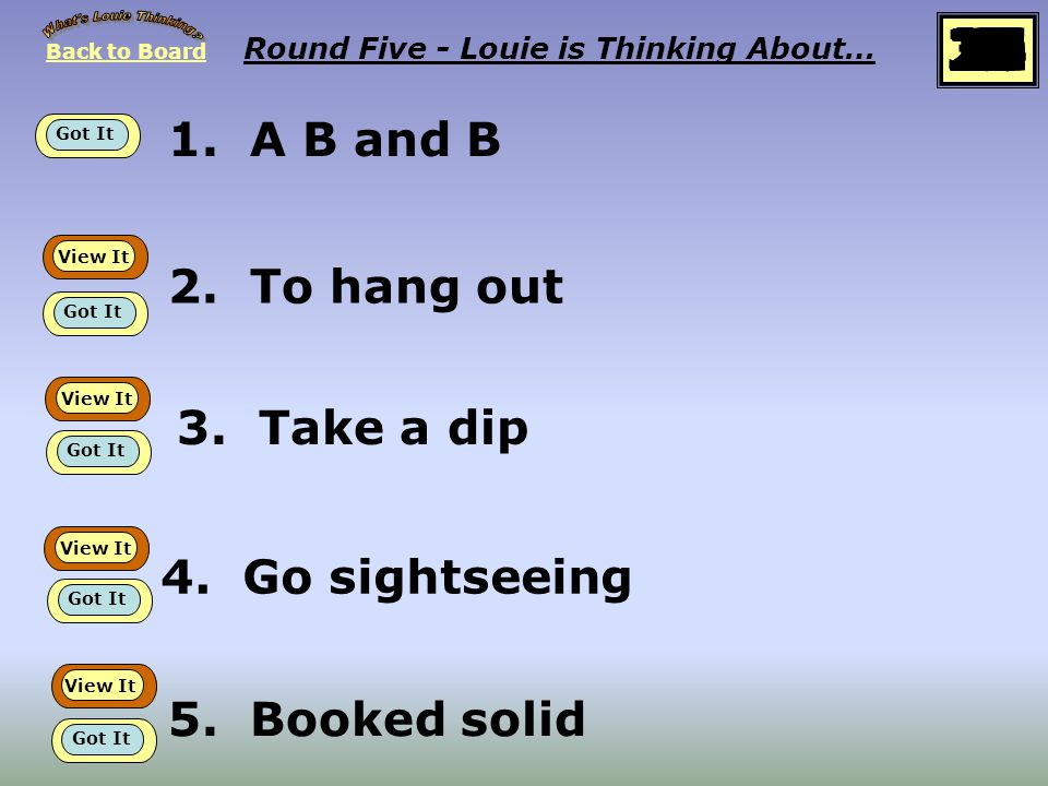 Back to Board START Round Four Louie is thinking about… Vacation idioms