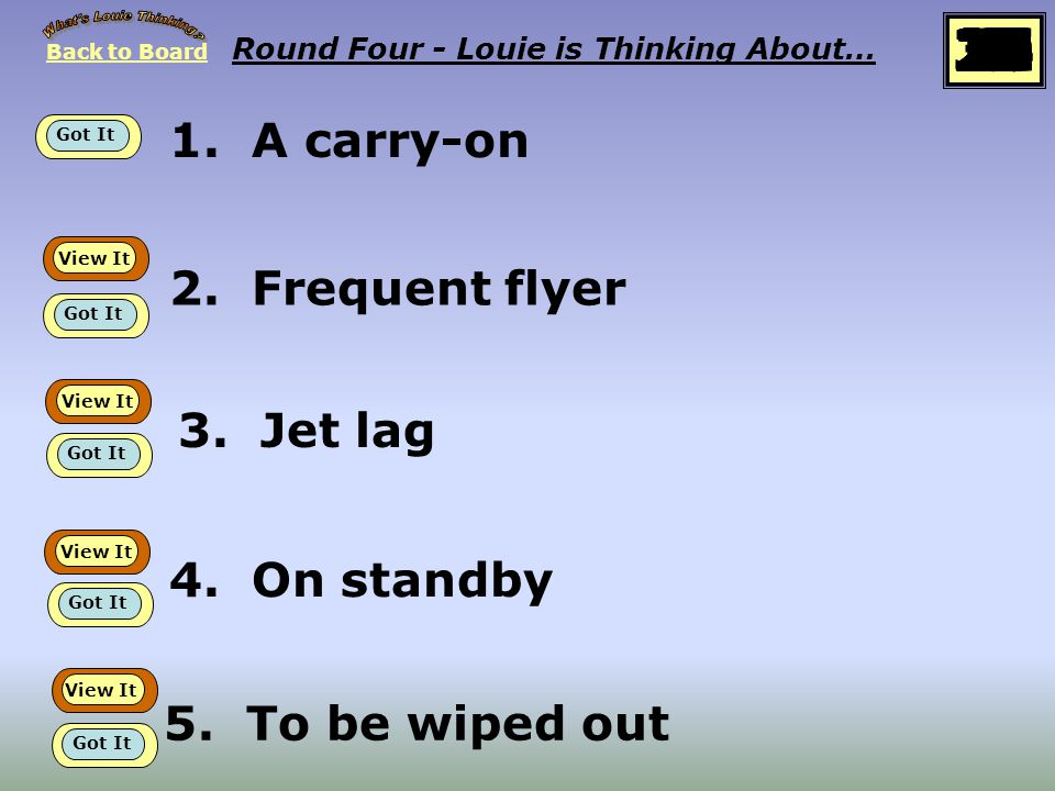 Back to Board START Round Five Louie is thinking about… Airport idioms