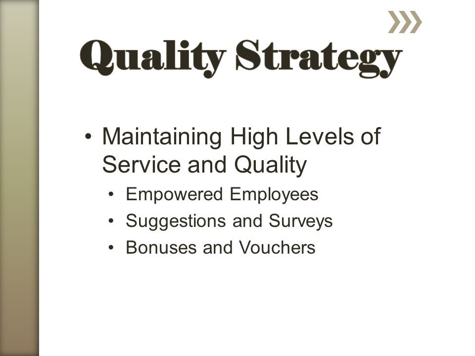 Maintaining High Levels of Service and Quality Empowered Employees Suggestions and Surveys Bonuses and Vouchers