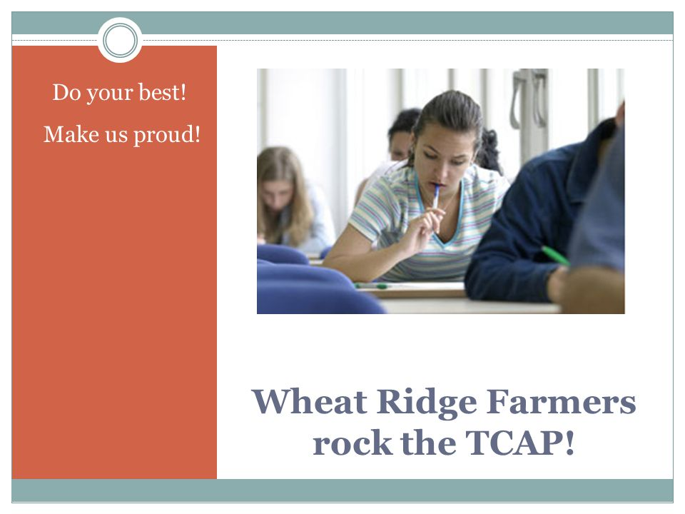 Wheat Ridge Farmers rock the TCAP! Do your best! Make us proud!