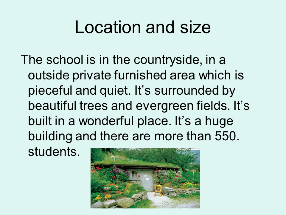 Location and size The school is in the countryside, in a outside private furnished area which is pieceful and quiet.