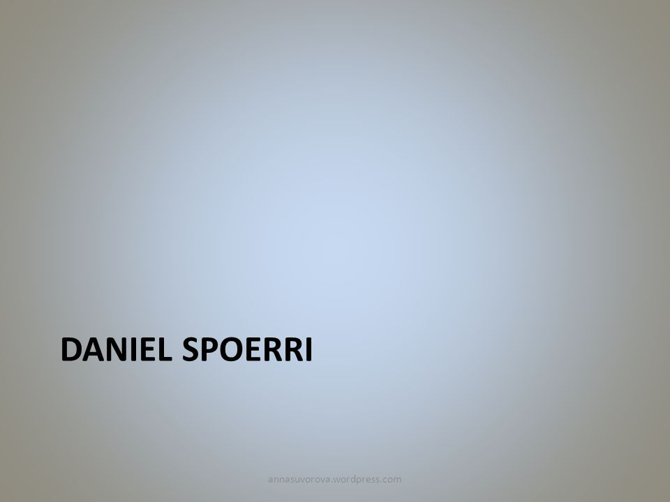 DANIEL SPOERRI annasuvorova.wordpress.com