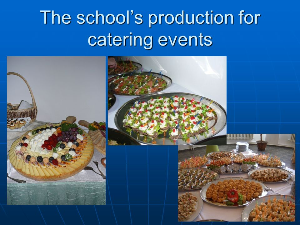 The schools production for catering events