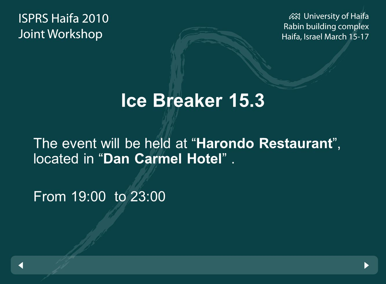 Ice Breaker 15.3 The event will be held at Harondo Restaurant, located in Dan Carmel Hotel.