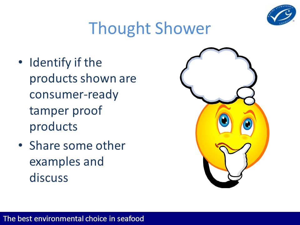 The best environmental choice in seafood Thought Shower Identify if the products shown are consumer-ready tamper proof products Share some other examples and discuss