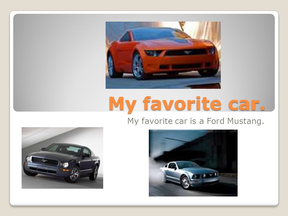 My favorite car. My favorite car is a Ford Mustang.