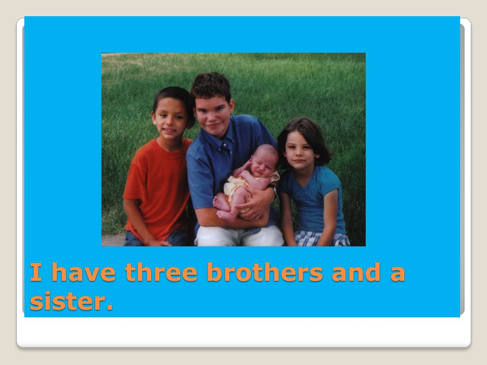 I have three brothers and a sister.