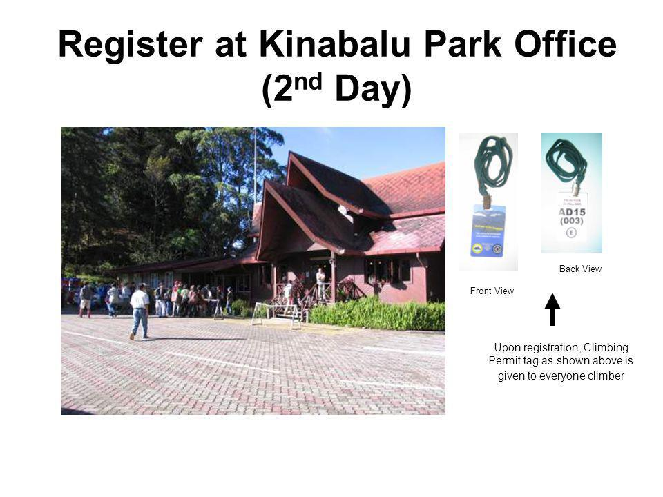 Register at Kinabalu Park Office (2 nd Day) Upon registration, Climbing Permit tag as shown above is given to everyone climber Back View Front View