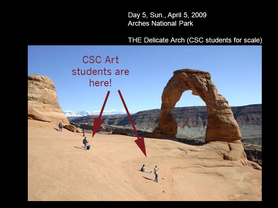 Day 5, Sun., April 5, 2009 Arches National Park THE Delicate Arch (CSC students for scale)