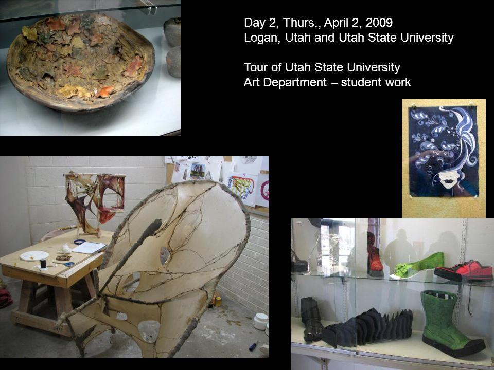 Day 2, Thurs., April 2, 2009 Logan, Utah and Utah State University Tour of Utah State University Art Department – student work