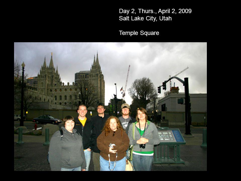 Day 2, Thurs., April 2, 2009 Salt Lake City, Utah Temple Square