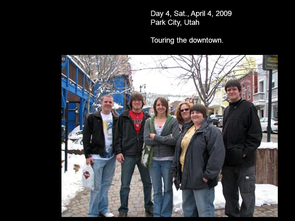 Day 4, Sat., April 4, 2009 Park City, Utah Touring the downtown.