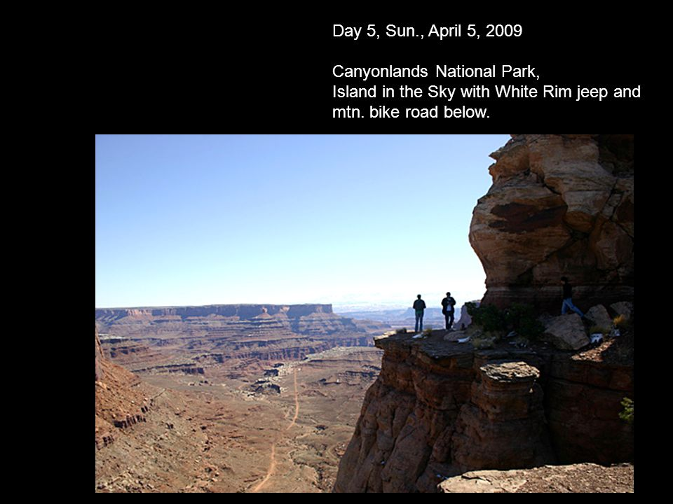 Day 5, Sun., April 5, 2009 Canyonlands National Park, Island in the Sky with White Rim jeep and mtn.