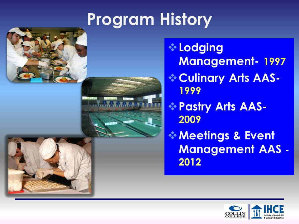 Program History Lodging Management- 1997 Culinary Arts AAS- 1999 Pastry Arts AAS- 2009 Meetings & Event Management AAS - 2012
