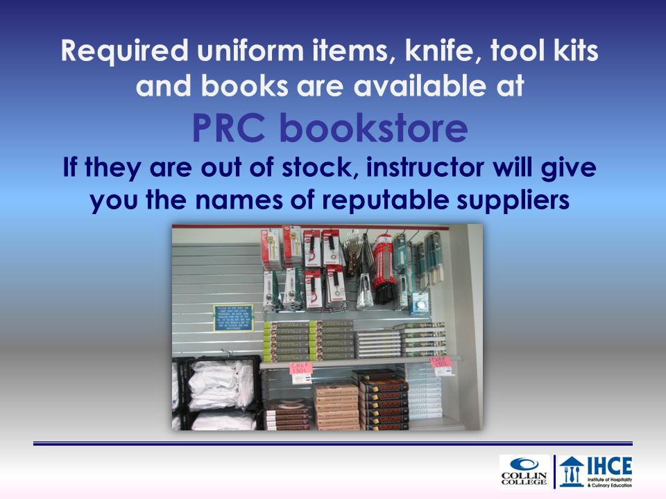 Required uniform items, knife, tool kits and books are available at PRC bookstore If they are out of stock, instructor will give you the names of reputable suppliers