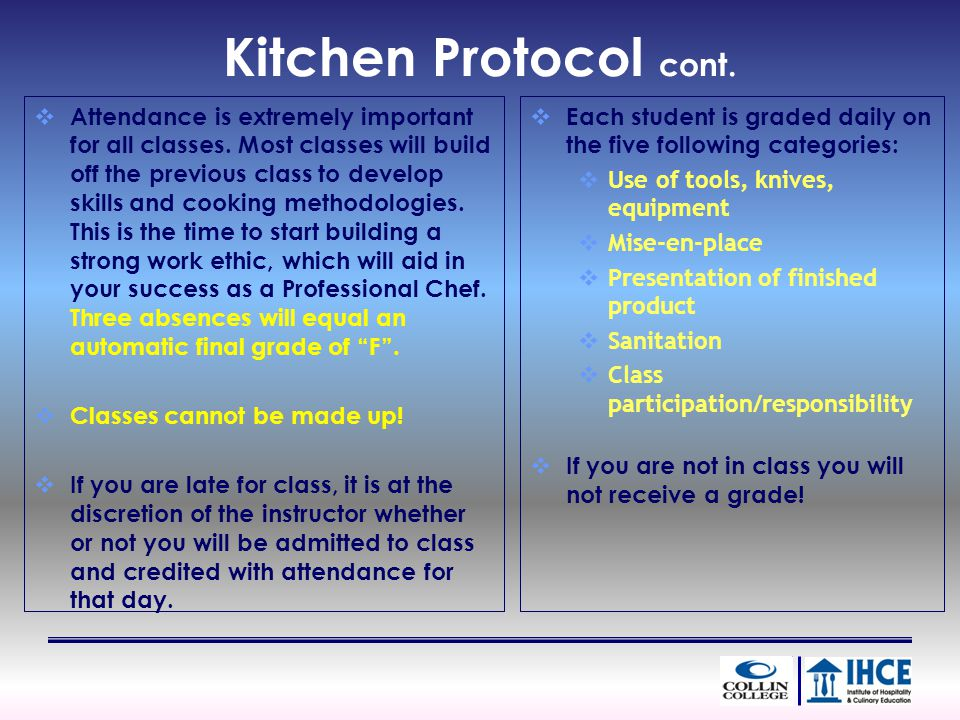 Kitchen Protocol cont. Attendance is extremely important for all classes. Most classes will build off the previous class to develop skills and cooking