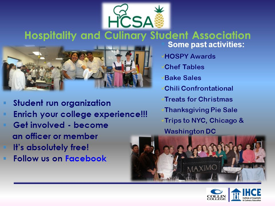 Hospitality and Culinary Student Association Student run organization Enrich your college experience!!! Get involved - become an officer or member Its