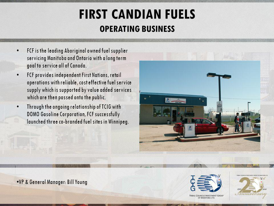 FIRST CANDIAN FUELS OPERATING BUSINESS FCF is the leading Aboriginal owned fuel supplier servicing Manitoba and Ontario with a long term goal to service all of Canada.