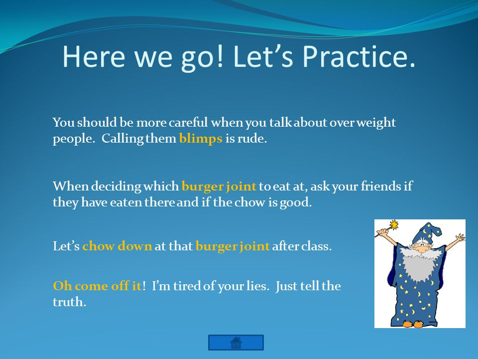 Here we go. Lets Practice. You should be more careful when you talk about over weight people.