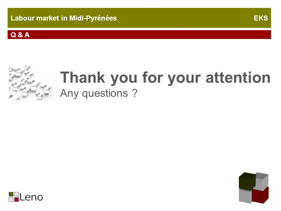 Thank you for your attention Any questions Q & A Labour market in Midi-Pyrénées EKS