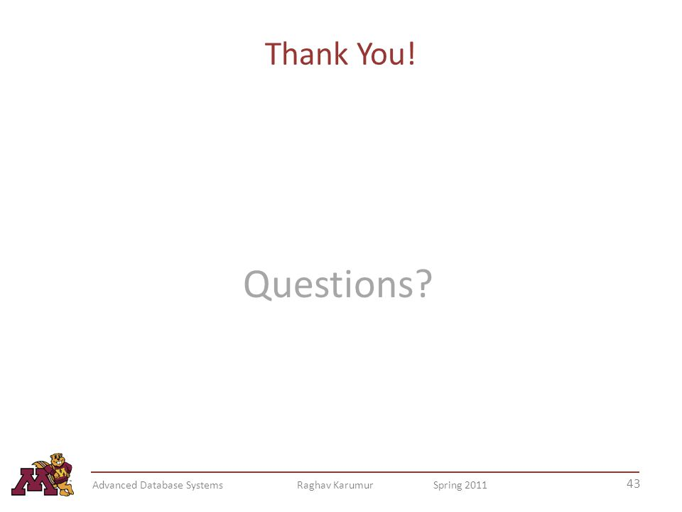 Thank You! Questions? 43 Advanced Database Systems Raghav Karumur Spring 2011
