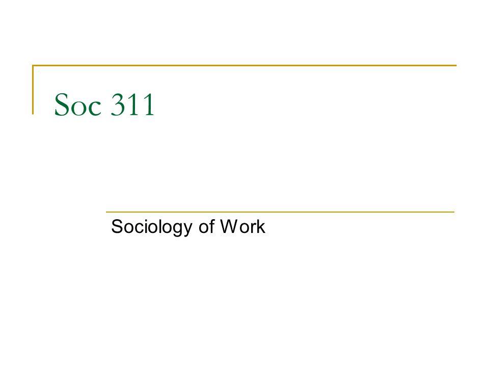 Soc 311 Sociology of Work