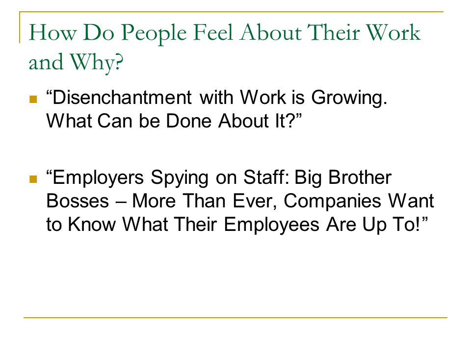 How Do People Feel About Their Work and Why. Disenchantment with Work is Growing.
